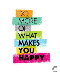 Do more of what truly makes you happy!  #domore #bemore #gobold