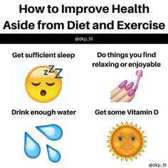 How can you improve health without diet and exercise?! • 1. Get sufficient sleep! Lack of sleep can inhibit your workouts, cause you to crave high sugar/high carbohydrate foods and can affect mood. You want to be getting between 7-9 hours of sleep per night. (Some can get away with 6, while others might need 10.) Try going to bed a little bit earlier each night and keep your sleep schedule as regular as possible. 2. Do things you find relaxing or enjoyable. This could be anything from…