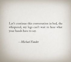 Poem Quotes, Quotes For Him, Be Yourself Quotes, Words Quotes, Sayings, Michael Faudet, Flirty Quotes, Naughty Quotes, Amor
