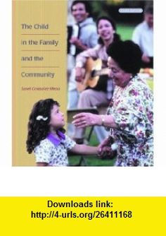The Child in the Family and the Community (3rd Edition) (9780130922519) Janet Gonzalez-Mena , ISBN-10: 013092251X  , ISBN-13: 978-0130922519 ,  , tutorials , pdf , ebook , torrent , downloads , rapidshare , filesonic , hotfile , megaupload , fileserve