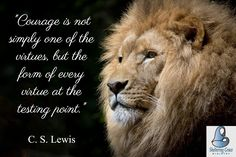 """#Courage is not simply one of the virtues, but the form of every virtue at the testing point."" - C. S. Lewis #quotes"