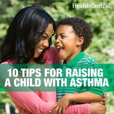 10 tips for raising a child with asthma.  Here is what you need to know: http://www.healthcentral.com/asthma/c/52325/71665/raising-asthmatic?ap=2012