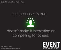 #nonfiction #WritingTips : Just because it's true doesn't make it interesting or compelling for others.