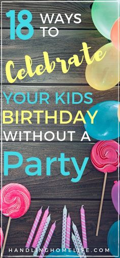 How To Celebrate Without a Party: Special Birthday Ideas For Kids Special birthday ideas for kids! Unique ways to have a birthday celebration WITHOUT a party! Diy Birthday Banner, Teen Birthday, Special Birthday, Birthday Balloons, Birthday Decorations, Birthday Party Themes, Party Ideas For Kids, Birthday Ideas For Teens, Creative Birthday Ideas