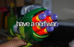 I would love to have a nerf war with my boyfriend! Summer time!(:
