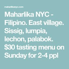 Maharlika NYC - Filipino. East village. Sissig, lumpia, lechon, palabok. $30 tasting menu on Sunday for 2-4 ppl