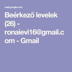 Beérkező levelek (26) - ronaievi16@gmail.com - Gmail