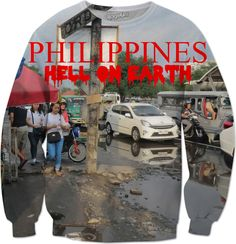 """Custom Sweatshirt. Your statement """"Philippines – Hell on Earth"""" comes also in German, Spanish and French language! So the World may know! Also, available as Sweatshirt, Hoodie, Yoga Pants, Handy cover, Joggers, Leggings, Tee, Beach Towel, Tank Top, Crop Top, pillowcase, Onesie, fleece blanket, dress, Bandana, mug, glass, laptop, shower curtain, underwear, swim shorts.  Philippines, Manila, Bohol, travel,  novelty, World, apparel, extra, computer, Pinterest, pin, bestseller."""