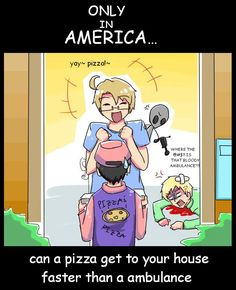 Only-in-America-Hetalia---America orders pizza,then Tony shoots England with his ray gun or what ever it is,but the pizza get there before the ambulance...