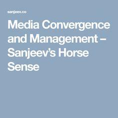 Media Convergence and Management – Sanjeev's Horse Sense