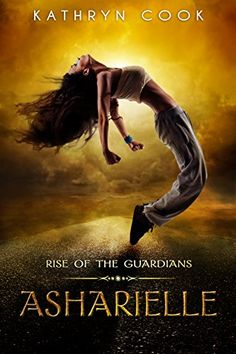 Asharielle: Rise of the Guardians by Kathryn Cook; cover by Covered Creatively