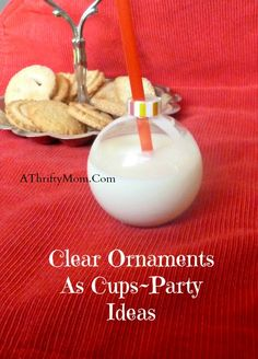 clear ornaments as cups~party ideas,
