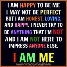 I am happy to be me... quote happy inspirational quote positive quote happiness quote
