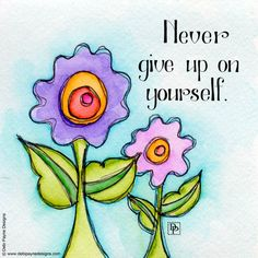 Never give up on yourself by Debi Payne