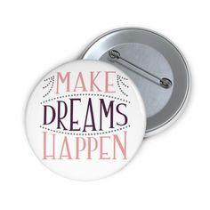 Make Dreams Happen Custom Pin Buttons | Etsy