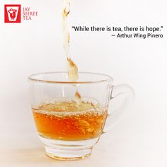 "Though of the day ""While there is tea, there is hope.""― Arthur Wing Pinero www.jayshreetea.com"