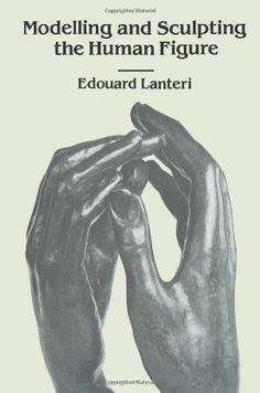 Modelling and Sculpting the Human Figure (Dover Art Instruction) by Edouard Lanteri http://www.amazon.co.uk/dp/0486250067/ref=cm_sw_r_pi_dp_-TdBvb1TCQ9ZR
