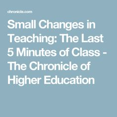 Small Changes in Teaching: The Last 5 Minutes of Class - The Chronicle of Higher Education Teaching College Students, Teacher Education, Education College, Higher Education, Teaching Methods, Teaching Resources, Teaching Ideas, Teaching Strategies, Creative Teaching
