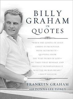 Buy Billy Graham in Quotes by Billy Graham, Donna Lee Toney, Franklin Graham, Thomas Nelson and Read this Book on Kobo's Free Apps. Discover Kobo's Vast Collection of Ebooks and Audiobooks Today - Over 4 Million Titles! Billy Graham Family, Billy Graham Quotes, Rev Billy Graham, Dr Graham, Anne Graham, Bill Graham, Famous Quotes, Best Quotes, Favorite Quotes