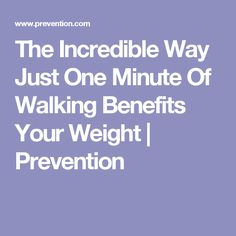 The Incredible Way Just One Minute Of Walking Benefits Your Weight | Prevention Benefits Of Walking, The Incredibles, Health, Fitness, Health Care, Salud