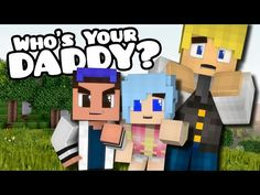 Minecraft: WHO'S YOUR DADDY? BABIES HURTING DADDY... - YouTube