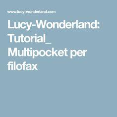 Lucy-Wonderland: Tutorial_ Multipocket per filofax