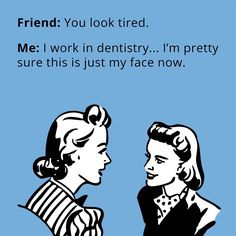 Dentaltown - Friend: You look tired. Me: I work in dentistry.I'm pretty sure this is just my face now. Dental Assistant Humor, Dental Hygiene School, Dental Hygienist, Nurse Humor, Dental Humour, Funny Dental Quotes, Sarcastic Quotes, Dental World, Dental Life