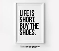 Life is Short. Buy the Shoes. Inspirational by ThinkTypography