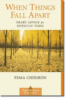 """When Things Fall Apart: Heart Advice for Difficult Times"" by Pema Chodron  As intense as it is true."