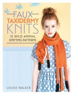 Cover image for Faux taxidermy knits : 15 wild animal knitting patterns