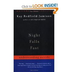Night Falls Fast:  Understanding Suicide, by Dr. Kay Redfield Jamison.  A study of suicide - causes and prevention.