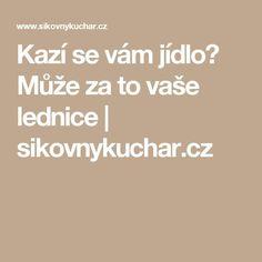 Kazí se vám jídlo? Může za to vaše lednice | sikovnykuchar.cz