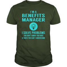 I'm A Benefits Manager I Solve Problems You Don't Know You Have T Shirt, Hoodie Benefits Manager