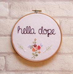 'Hella Dope' Hoop Art  www.etsy.com/shop/thimbleandbobbinuk