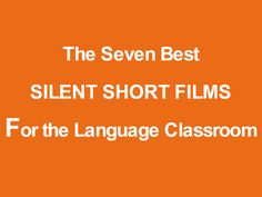 The Seven Best Silent Short Films for Language Teaching