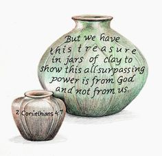 If we are but jars of clay to display the Potter's powerful art of grace, why do we boast as if our beauty or usefulness is of ourself?