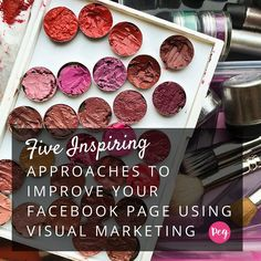 Five Inspiring Approaches to Improve Your Facebook Page using Visual Marketing