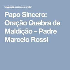 Papo Sincero: Oração Quebra de Maldição – Padre Marcelo Rossi Best Memories, Reiki, Prayers, Spirituality, Healing, Faith, Gugu, Internet, Education