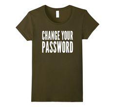 Change your password - Computer Security Awareness T-Shirt