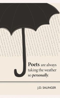 Poets are always taking the weather so personally _ J.D. Salinger
