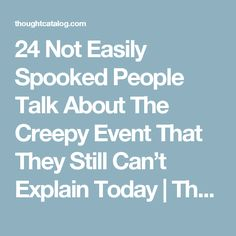 24 Not Easily Spooked People Talk About The Creepy Event That They Still Can't Explain Today True Creepy Stories, Creepy But True, Best Ghost Stories, Spooky Stories, True Stories, Creepy Things, Creepy Stuff, Random Things, Strange History