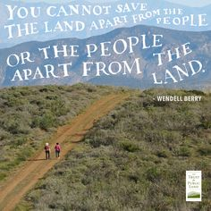 To save either, you must save both. ~ Wendell Berry