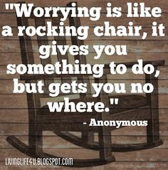 Worrying does nothing but keep you stuck in the mindset of what could or could not happen.