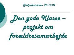 Den gode Klasse – projekt om forældresamarbejde Stolpedalskolen 20.10.09.