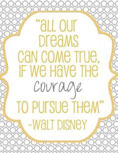 """""""Todos nuestros sueños se pueden hacer realidad si tenemos el coraje de seguirlos.""""  -Walt Disney"""