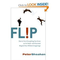 Flip: How to Turn Everything You Know on Its Head--and Succeed Beyond Your Wildest Imaginings by  Peter Sheahan