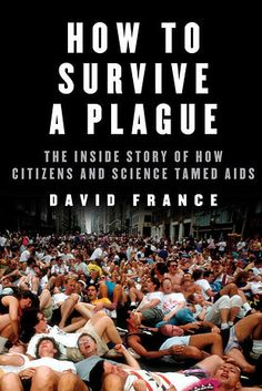 How to Survive a Plague by David France | The 18 Best Nonfiction Books Of 2016