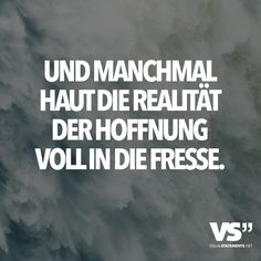 And sometimes the reality of hope hits the fres Und manchmal haut die Realität der Hoffnung voll in die Fresse. – VISUAL STATEMENTS® And sometimes the reality of hope hits the face. Sad Quotes, Words Quotes, Love Quotes, Motivational Quotes, Inspirational Quotes, Sayings, German Quotes, Visual Statements, Love Words