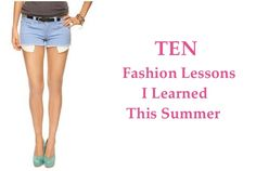 10 Fashion Lessons of Summer Ten Fashion Lessons I Learned This Summer - Article by StyleBluePrint Louisville  our accompanying blog post can be found here: http://pinkjulepblog.blogspot.com/2013/08/summer-fashion-rules.html