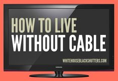 how to live without paying for cable or dish, many great tips in this post! via @Ann Flanigan Flanigan Flanigan Flanigan Marie // white house black shutters